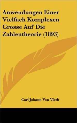 Anwendungen Einer Vielfach Komplexen Grosse Auf Die Zahlentheorie (1893)