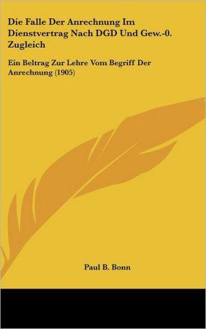 Die Falle Der Anrechnung Im Dienstvertrag Nach Dgd Und Gew-0. Zugleich: Ein Beltrag Zur Lehre Vom Begriff Der Anrechnung (1905)