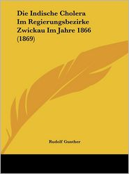 Die Indische Cholera Im Regierungsbezirke Zwickau Im Jahre 1866 (1869) - Rudolf Gunther (Illustrator)