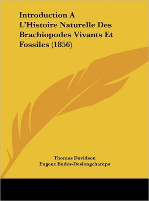 Introduction A L'Histoire Naturelle Des Brachiopodes Vivants Et Fossiles (1856) - Thomas Davidson, Eugene Eudes-Deslongchamps (Translator)