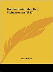 Die Baumaterialen Der Steinstrassen (1885) - Emil Dietrich