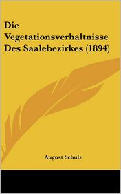 Die Vegetationsverhaltnisse Des Saalebezirkes (1894) - August Schulz