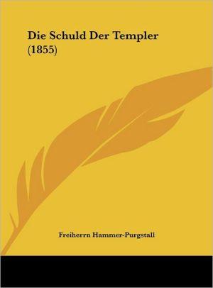 Die Schuld Der Templer (1855) - Freiherrn Hammer-Purgstall