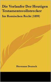 Die Vorlaufer Der Heutigen Testamentsvollstrecker: Im Romischen Recht (1899)