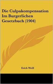 Die Culpakompensation Im Burgerlichen Gesetzbuch (1904) - Erich Weill