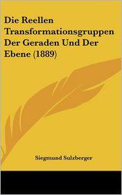 Die Reellen Transformationsgruppen Der Geraden Und Der Ebene (1889) - Siegmund Sulzberger
