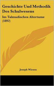 Geschichte Und Methodik Des Schulwesens: Im Talmudischen Altertume (1892) - Joseph Wiesen