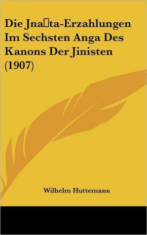 Die Jna ta-Erzahlungen Im Sechsten Anga Des Kanons Der Jinisten (1907)