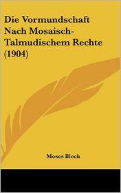 Die Vormundschaft Nach Mosaisch-Talmudischem Rechte (1904) - Moses Bloch