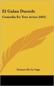 El Galan Duende: Comedia En Tres Actos (1842) - Ventura De La Vega (Translator)