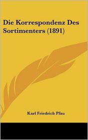 Die Korrespondenz Des Sortimenters (1891) - Karl Friedrich Pfau (Editor)