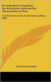 Die Sudarabische Expedition Der Kaiserlichen Akademie Der Wissenschaften in Wien: Und Die Demission Des Grafen Carlo Landberg (1899)