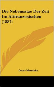 Die Nebensatze Der Zeit Im Altfranzosischen (1887)
