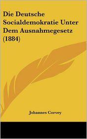 Die Deutsche Socialdemokratie Unter Dem Ausnahmegesetz (1884) - Johannes Corvey