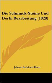 Die Schmuck-Steine Und Derfn Bearbeitung (1828) - Johann Reinhard Blum