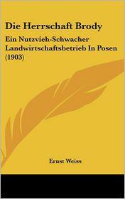 Die Herrschaft Brody: Ein Nutzvieh-Schwacher Landwirtschaftsbetrieb In Posen (1903) - Ernst Weiss