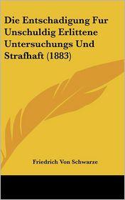 Die Entschadigung Fur Unschuldig Erlittene Untersuchungs Und Strafhaft (1883)