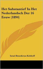 Het Substantief In Het Nederlandsch Der 16 Eeuw (1894) - Israel Benedictus Kolthoff