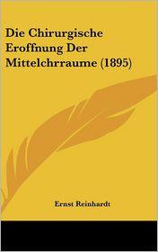 Die Chirurgische Eroffnung Der Mittelchrraume (1895) - Ernst Reinhardt