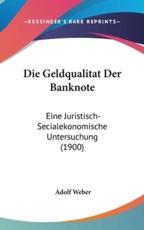 Die Geldqualitat Der Banknote - Adolf Weber