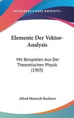 Elemente Der Vektor-Analysis - Alfred Heinrich Bucherer