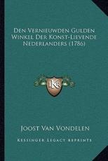 Den Vernieuwden Gulden Winkel Der Konst-Lievende Nederlanderden Vernieuwden Gulden Winkel Der Konst-Lievende Nederlanders (1786) S (1786) - Joost Van Vondelen