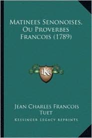 Matinees Senonoises, Ou Proverbes Francois (1789) - Jean Charles Francois Tuet