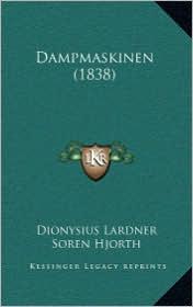 Dampmaskinen (1838) - Dionysius Lardner, Soren Hjorth