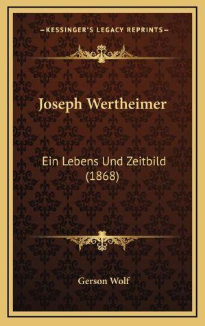 Joseph Wertheimer: Ein Lebens Und Zeitbild (1868)