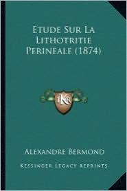 Etude Sur La Lithotritie Perineale (1874) - Alexandre Bermond