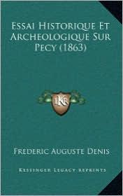 Essai Historique Et Archeologique Sur Pecy (1863) - Frederic Auguste Denis
