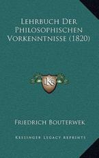 Lehrbuch Der Philosophischen Vorkenntnisse (1820) - Friedrich Bouterwek