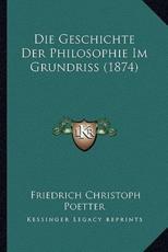 Die Geschichte Der Philosophie Im Grundriss (1874) - Friedrich Christoph Poetter
