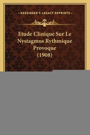 Etude Clinique Sur Le Nystagmus Rythmique Provoque (1908)