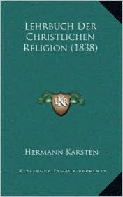Lehrbuch Der Christlichen Religion (1838) - Hermann Karsten