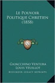 Le Pouvoir Politique Chretien (1858) - Gioacchino Ventura, Louis Veuillot (Introduction)