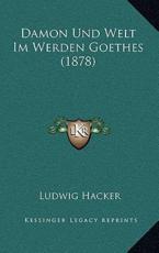 Damon Und Welt Im Werden Goethes (1878) - Ludwig Hacker