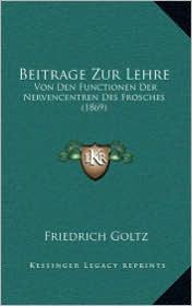 Beitrage Zur Lehre: Von Den Functionen Der Nervencentren Des Frosches (1869)