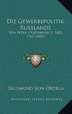 Die Gewerbepolitik Russlands - Sigismund Von Ordega