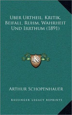 Uber Urtheil, Kritik, Beifall, Ruhm, Wahrheit Und Irrthum (1891)