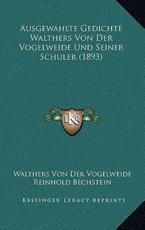 Ausgewahlte Gedichte Walthers Von Der Vogelweide Und Seiner Schuler (1893) - Walthers Von Der Vogelweide