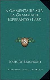 Commentaire Sur La Grammaire Esperanto (1903) - Louis De Beaufront