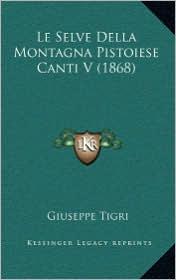 Le Selve Della Montagna Pistoiese Canti V (1868) - Giuseppe Tigri