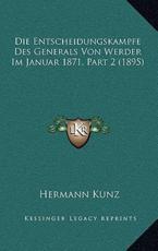 Die Entscheidungskampfe Des Generals Von Werder Im Januar 1871, Part 2 (1895) - Hermann Kunz
