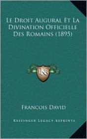 Le Droit Augural Et La Divination Officielle Des Romains (1895) - Francois Anne David