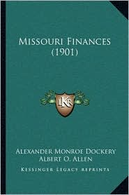Missouri Finances (1901) - Alexander Monroe Dockery, Albert O. Allen