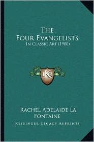 The Four Evangelists: In Classic Art (1900) - Rachel Adelaide La Fontaine