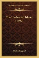 The Uncharted Island (1899) - Skelton Kuppord (author)