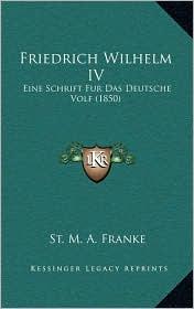 Friedrich Wilhelm IV: Eine Schrift Fur Das Deutsche Volf (1850)
