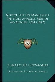 Notice Sur Un Manuscrit Intitule Annales Mundi Ad Annum 1264 (1842) - Charles De L'Escalopier